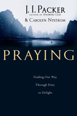Praying: Finding Our Way Through Duty to Delight 9780830833542