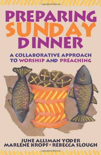 Preparing Sunday Dinner: A Collaborative Approach to Worship and Preaching 9780836193213