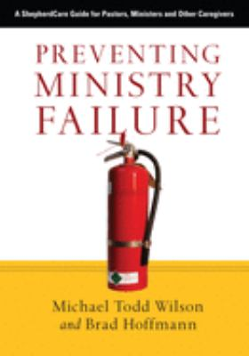 Preventing Ministry Failure: A ShepherdCare Guide for Pastors, Ministers and Other Caregivers 9780830834440