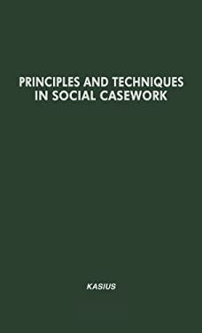 Principles and Techniques in Social Casework: Selected Articles, 1940-1950 9780837159249