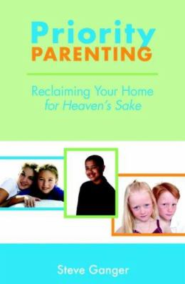 Priority Parenting: Reclaming Your Home for Heaven's Sake 9780836193312