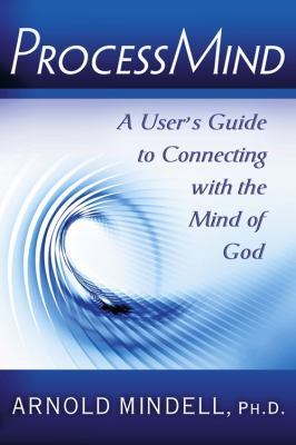 Processmind: A User's Guide to Connecting with the Mind of God 9780835608862