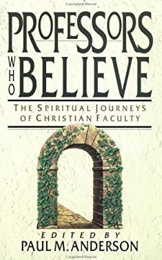 Professors Who Believe: The Spiritual Journeys of Christian Faculty 9780830815999