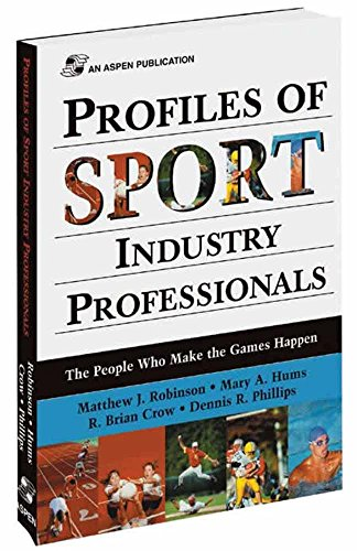 Profiles of Sport Industry Professionals: The People Who Make the Games Happen 9780834217966