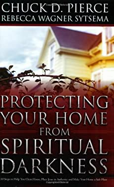 Protecting Your Home from Spiritual Darkness: 10 Steps to Help You Clean House, Place Jesus in Authority and Make Your Home a Safe Place 9780830736379