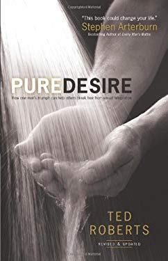 Pure Desire: How One Man's Triumph Can Help Others Break Free from Sexual Temptation 9780830745401