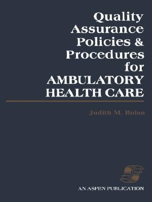 Quality Assurance Policies & Procedures for Ambulatory Health Care 9780834201385