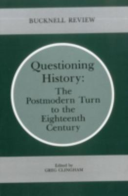 Questioning History: The Postmodern Turn to the Eighteenth Century 9780838753835