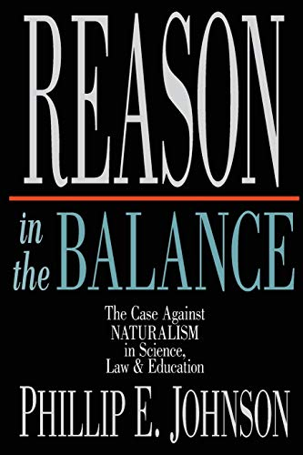 Reason in the Balance: The Case Against Naturalism in Science, Law & Education 9780830819294