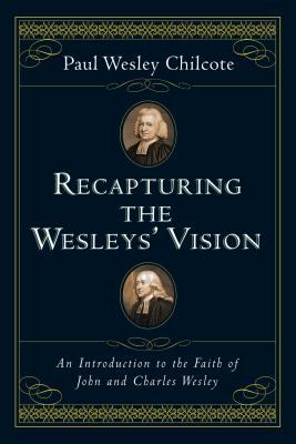 Recapturing the Wesleys' Vision: An Introduction to the Faith of John and Charles Wesley 9780830827435