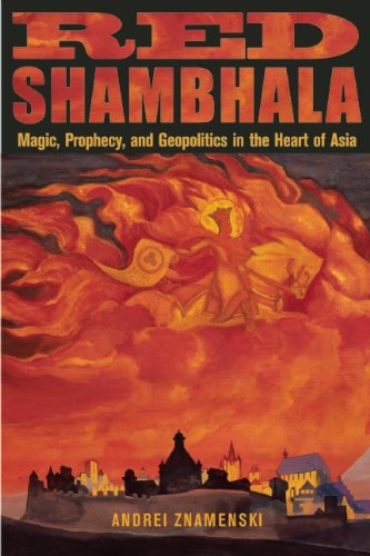 Red Shambhala: Magic, Prophecy, and Geopolitics in the Heart of Asia 9780835608916