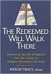Redeemed Will Walk There: Sermons on the Life of Holiness from the Chapel of Nazarene Theological Seminary 3632778
