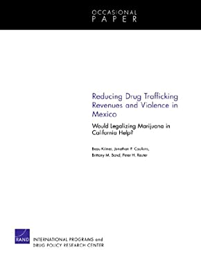 Reducing Drug Trafficking Revenues and Violence in Mexico: Would Legalizing Marijuana in California Help? 9780833051073