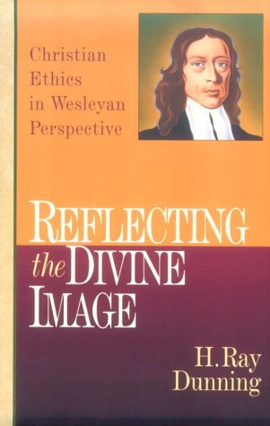 Reflecting the Divine Image: Chrisitan Ethics in Wesleyan Perspective 9780830815456