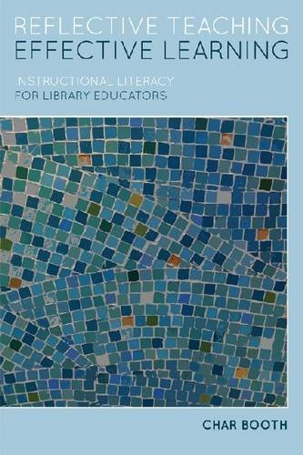 Reflective Teaching, Effective Learning: Instructional Literacy for Library Educators 9780838910528