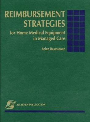 Reimbursement Strategies for Home Medical Equipment in Managed Care 9780834208681