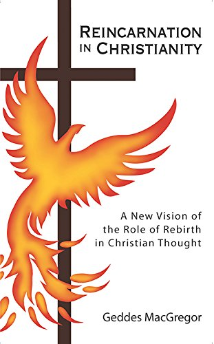 Reincarnation in Christianity: A New Vision of the Role of Rebirth in Christian Thought 9780835605014