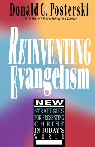 Reinventing Evangelism: New Strategies for Presenting Christ in Today's World 9780830812691