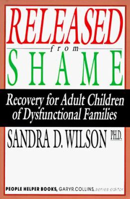 Released from Shame: Recovery for Adult Children of Dysfunctional Families 9780830816019