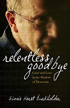 Relentless Goodbye: Grief and Love in the Shadow of Dementia 9780836196160