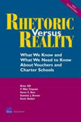 Rhetoric Versus Reality: What We Know and What We Need to Know about School Vouchers and Charter Schools 9780833027658