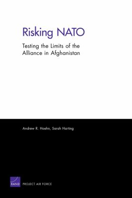 Risking NATO: Testing the Limits of the Alliance in Afghanistan 9780833050113