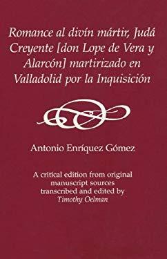 Romance Al Divin Martir, Juda Creyente: [Don Lope de Vera y Alarcon] Martirizado En Valladolid Por La Inquisicion