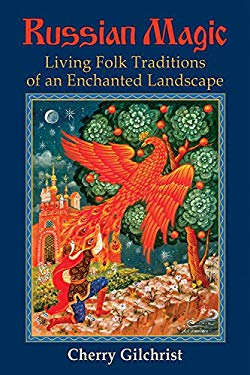 Russian Magic: Living Folk Traditions of an Enchanted Landscape 9780835608749