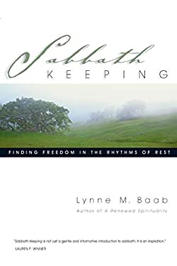 Sabbath Keeping: Finding Freedom in the Rhythms of Rest 9780830832583