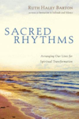 Sacred Rhythms: Arranging Our Lives for Spiritual Transformation 9780830833337