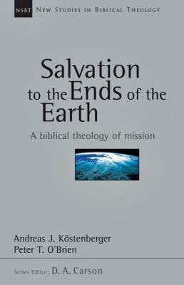Salvation to the Ends of the Earth: A Biblical Theology of Mission 9780830826117