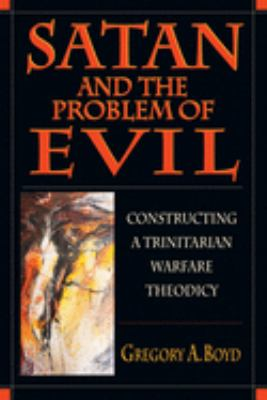 Satan and the Problem of Evil: Constructing a Trinitarian Warfare Theodicy 9780830815500