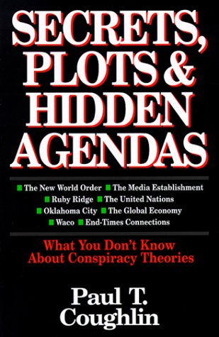 Secrets, Plots & Hidden Agendas: What You Don't Know about Conspiracy Theories 9780830816248