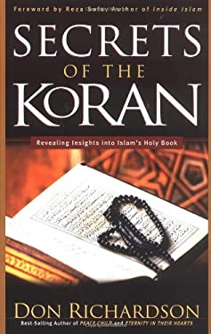 The Secrets of the Koran: Revealing Insights Into Islam's Holy Bible 9780830731237