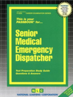 Senior Medical Emergency Dispatcher: Test Preparation Study Guide, Questions & Answers 9780837323329
