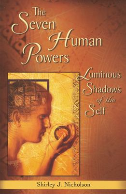 Seven Human Powers: Luminous Shadows of the Self 9780835608299