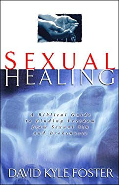 Sexual Healing: A Biblical Guide to Finding Freedom from Sexual Sin and Brokenness 9780830737154