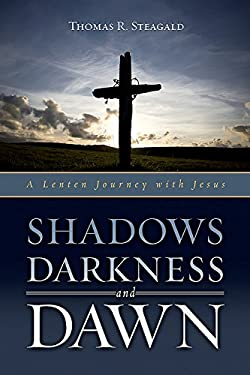Shadows, Darkness, and Dawn: A Lenten Journey with Jesus 9780835810326