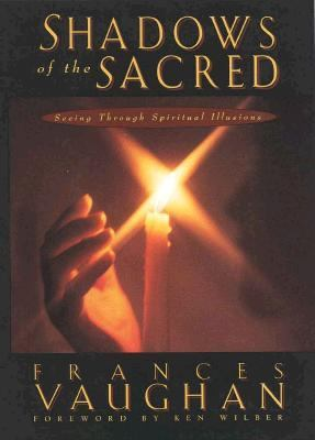 Shadows of the Sacred: Seeing Through Spiritual Illusions 9780835607230