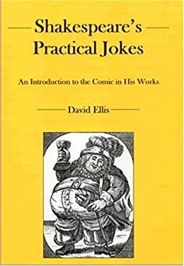 Shakespeare's Practical Jokes: An Introduction to the Comic in His Work 9780838756805