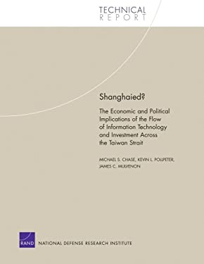 Shanghaied?: The Economic and Political Implications Fo the Flow of Information Technology and Imvestment Across the Taiwan Strait 9780833036315