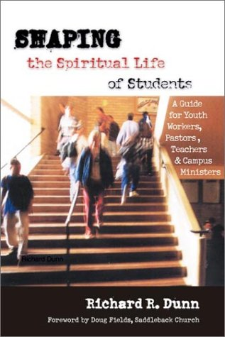 Shaping the Spiritual Life of Students: A Guide for Youth Workers, Pastors, Teachers & Campus Ministers 9780830822843