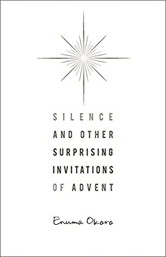 Silence and Other Surprising Invitations of Advent 9780835811125