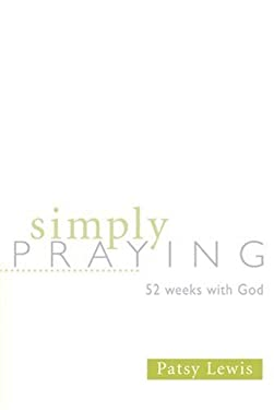 Simply Praying: 52 Weeks with God 9780834122710