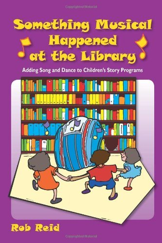 Something Musical Happened at the Library: Adding Song and Dance to Children's Story Programs 9780838909423