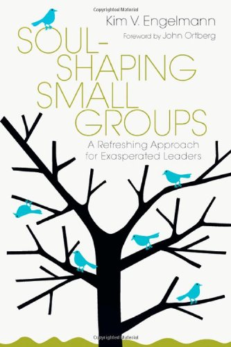 Soul-Shaping Small Groups: A Refreshing Approach for Exasperated Leaders 9780830837342