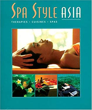 Spa Style Asia: Therapies, Cuisines, Spas 9780834805293