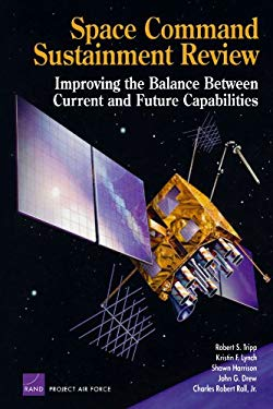 Space Command Sustainment Review: Improving the Balance Between Current and Future Capabilities 9780833040145