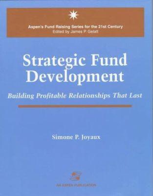 Strategic Fund Development: Building Profitable Relationships That Last 9780834207967
