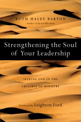 Strengthening the Soul of Your Leadership: Seeking God in the Crucible of Ministry 9780830835133